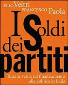Elio Veltri con Francesco Paola - «I soldi dei partiti - Tutta la verità sul finanziamento alla politica in Italia»