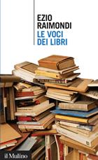 Ezio Raimondi - «Le voci dei libri» - Il Mulino, pp. 113, € 13