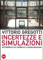 Vittorio Gregotti - «Incertezze e simulazioni» - Skira - pp. 88, € 14