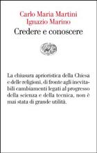 Carlo Maria Martini e  Ignazio Marino - «Credere e conoscere» - a cura di Alessandra Cattoi - Einaudi - pp. 84, € 10