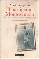 Mario Avagliano - «Il partigiano Montezemolo. Storia del capo della resistenza militare nell'Italia occupata» - Dalai, pp. 416, € 22
