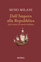 Mino Milani, «Dall'Impero alla Repubblica», Mursia, pagine 453, € 20