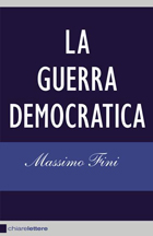 Massimo Fini, &laquo;La guerra democratica&raquo;, Chiarelettere, pp. 289, &euro; 14,90