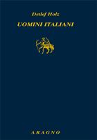 «Uomini italiani» di Detlef Holz è pubblicato da Nino Aragno editore (pp. 174, e 12)