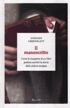 Stephen Greenblatt «Il manoscritto» (traduzione di Roberta Zuppet, pagine 384, € 22),