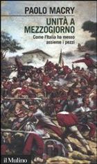 Paolo Macry, «Unità a Mezzogiorno. Come l'Italia ha messo assieme i pezzi» (Il Mulino, pagine 155, € 13,50)
