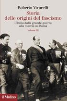 Roberto Vivarelli «Storia delle origini del fascismo. L'Italia dalla Grande Guerra alla marcia su Roma», edita dal Mulino (pp. 544, € 36),