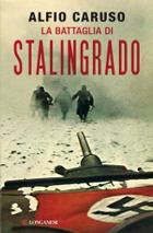 Alfio Caruso, �La battaglia di Stalingrado� (Longanesi, pagine 160, € 11,60)
