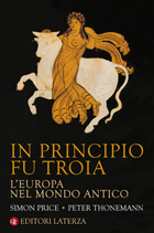 Simon Price e Peter Thonemann «In principio fu Troia. L'Europa nel mondo antico» (traduzione di Lorenzo Argentieri, Laterza, pagine 432, € 24)
