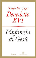 Joseph Ratzinger – Benedetto XVI, «L'infanzia di Gesù» (Rizzoli - Libreria Editrice Vaticana, pp. 176, € 17).