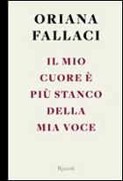 Oriana Fallaci, «Il mio cuore è più stanco della mia voce» (Rizzoli, traduzione di Chiara Voleno, pp. 210, € 15).