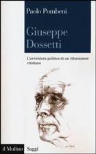 Paolo Pombeni, «Giuseppe Dossetti. L'avventura politica di un riformatore cristiano» (il Mulino, pagine 202 , € 18)