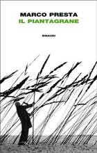 Marco Presta, «Il Piantagrane», Einaudi, pp. 256, € 17,50