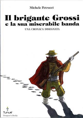 Copertina de Il brigante Grossi e la sua miserabile banda, di Michele Petrucci (Tunuè)