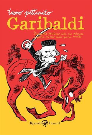 Copertina di Garibaldi - Resoconto veritiero delle sue valorose imprese, ad uso delle giovini menti, di Tuono Pettinato (Rizzoli Lizard)
