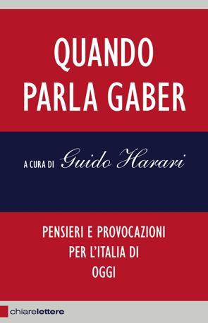 La copertina di «Quando parla Gaber - Pensieri e provocazioni per l?Italia di oggi» a cura di Guido Hari, edito da Chiarelettere, 160 pagine,  12 euro, in uscita il 5 maggio 2011