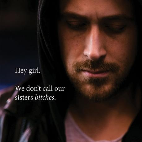 «Noi non chiamiamo «p...» le nostre sorelle» (Feminist Ryan Gosling 2012 by Danielle Henderson, Running Press, a member of the Perseus Books Group)