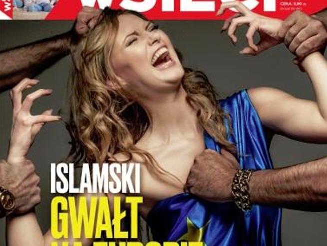Polonia, protesta contro i migranti L'Europa stuprata va in copertina