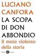 Luciano Canfora, «La scopa di don Abbondio. Il moto violento della storia» (Laterza, pp. 98, euro 12)