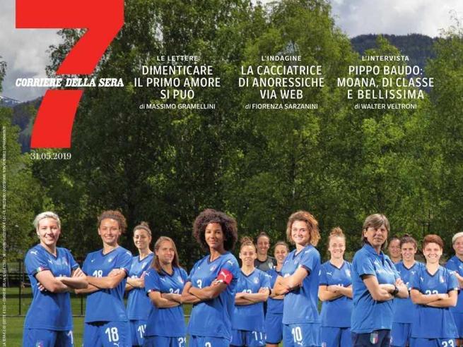 Quelle che il calcio: il sogno mondiale delle Azzurre FotoOggi in edicola il nuovo «7»
