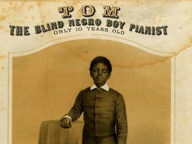 Blind Tom, pianista cieco e schiavo. Storia crudele dell'America di ieri