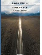 La copertina del nuovo libro di Claudio Magris «Croce del Sud», in libreria per Mondadori