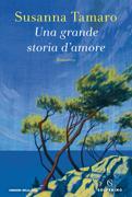 La copertina del nuovo romanzo di Susanna Tamaro «Una grande storia d'amore» (Solferino, pagine 288, euro 17) in uscita il 17 settembre