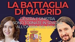 Il Covid, lo scontro destra-sinistra e un test per la Spagna: la battaglia di Madrid