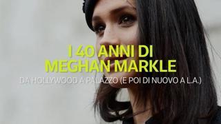 I 40 anni di Meghan Markle