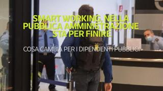 Smart working, nella pubblica amministrazione sta per finire