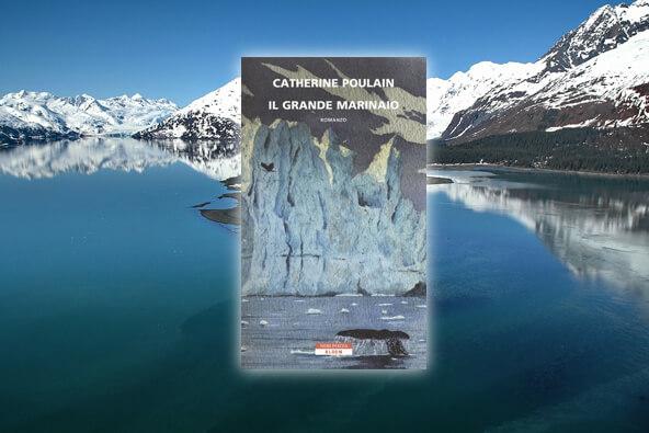 Il grande marinaio di Catherine Poulain per scoprire la terra più misteriosa e mistica d'America: l'Alaska